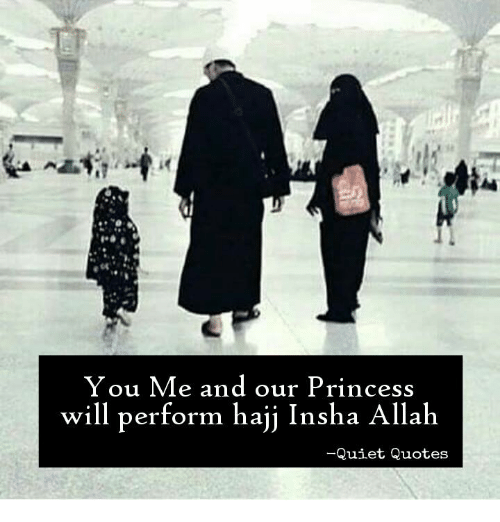 You Me and Our Princess Will Perform Hajj Insha Allah -Quiet Quotes