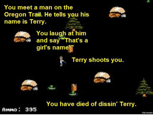 you meet a man on the oregon trail he tells you his name is terry