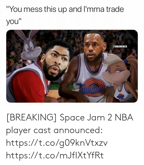 """Memes, Nba, and Space: """"You mess this up and I'mma trade  you""""  @NBAMEMES [BREAKING] Space Jam 2 NBA player cast announced: https://t.co/g09knVtxzv https://t.co/mJfIXtYfRt"""