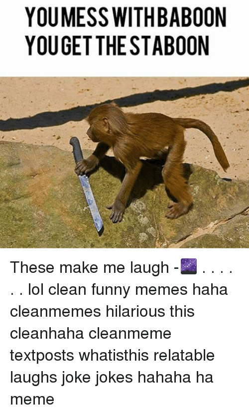Funny, Lol, and Meme: YOU MESS WITH BABOON  YOUGET THE STABOON These make me laugh -🌌 . . . . . . lol clean funny memes haha cleanmemes hilarious this cleanhaha cleanmeme textposts whatisthis relatable laughs joke jokes hahaha ha meme