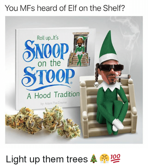Elf, Elf on the Shelf, and Memes: You MFs heard of Elf on the Shelf?  Roll up..'s  on the  STOOp  A Hood Tradition  by Adam.The.Creator Light up them trees🎄😤💯