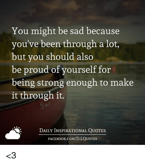 Powerful Little Quote Sad Quotes T: 25+ Best Memes About Been Through A Lot