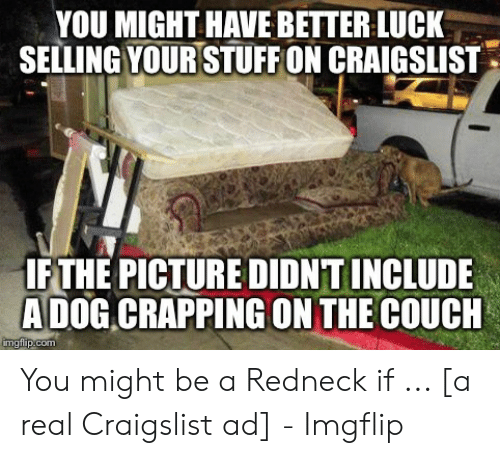 YOU MIGHT HAVE BETTER LUCK SELLING YOUR STUFF ON CRAIGSLIST