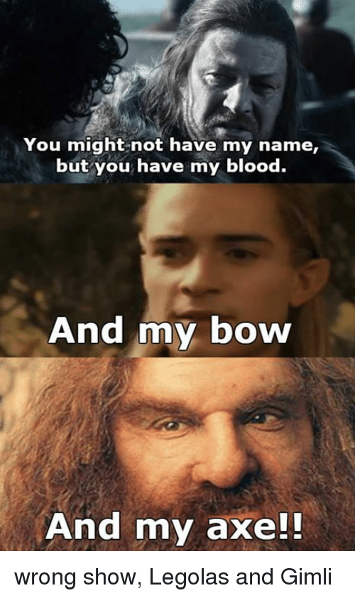 you might not have my name but you have my 5501531 ✅ 25 best memes about legolas what do your elf eyes see