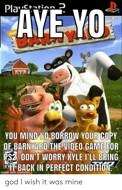 YOU MIND I'D BORROW YOUR COPY OF BARNVARD THE VIDEO GAME FOR
