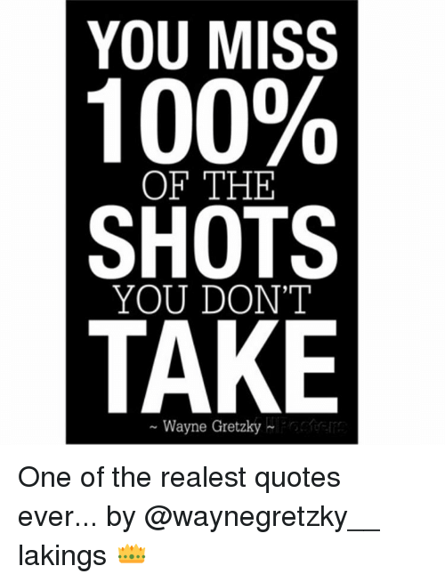 YOU MISS 100% OF THE SHOTS TAKE Wayne Gretzky One of the ...