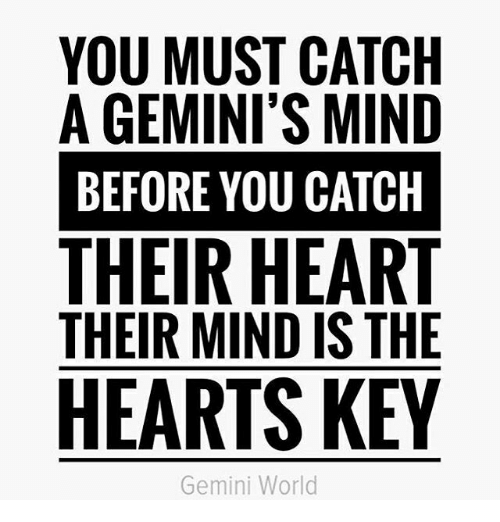 Gemini, Heart, and Hearts: YOU MUST CATCH  A GEMINI'S MIND  BEFORE YOU CATCH  THEIR HEART  THEIR MIND IS THE  HEARTS KEY  Gemini World