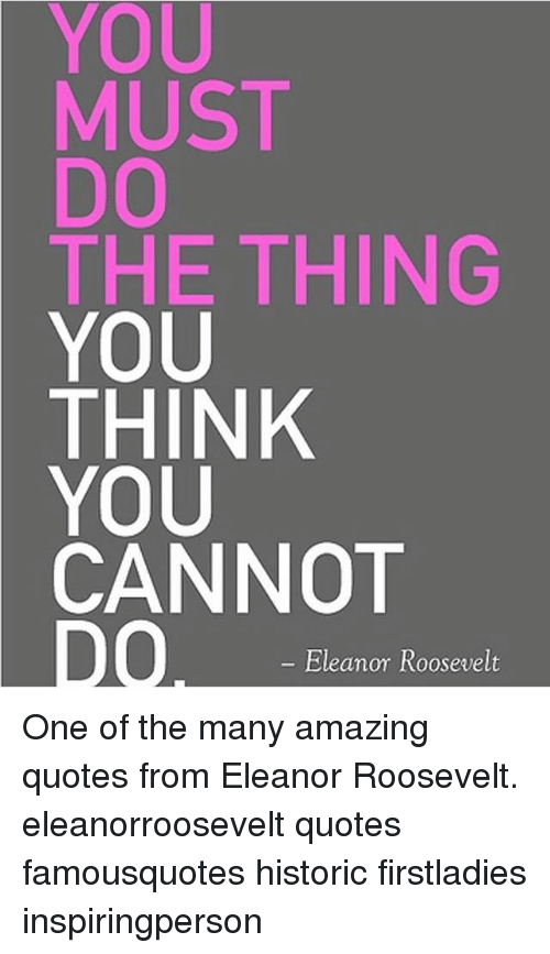 You Must The Thing You Think You Cannot Eleanor Roosevelt One Of The