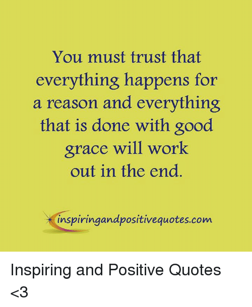 You Must Trust That Everything Happens For A Reason And Everything