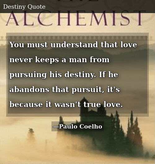 You Must Understand That Love Never Keeps A Man From Pursuing His