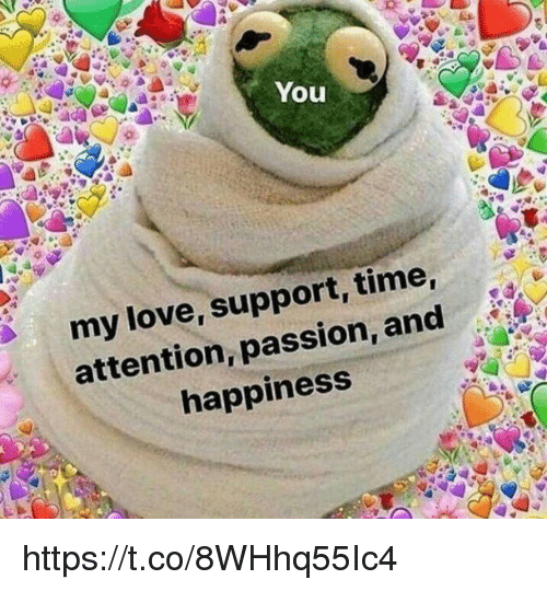 love memes and time you my love support time attention