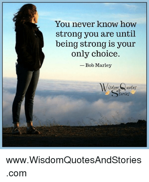 59eb0abda0 Bob Marley, Strong, and Never: You never know how strong you are until