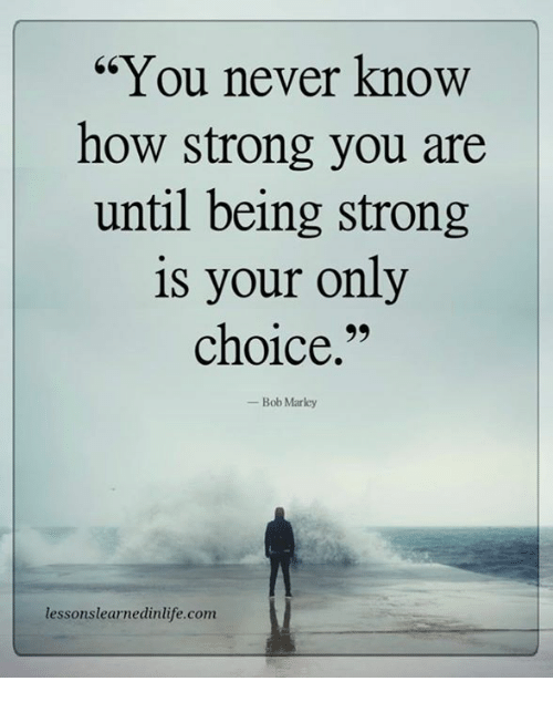 Bilderesultat for you never know how strong you are until being strong is the only choice you have