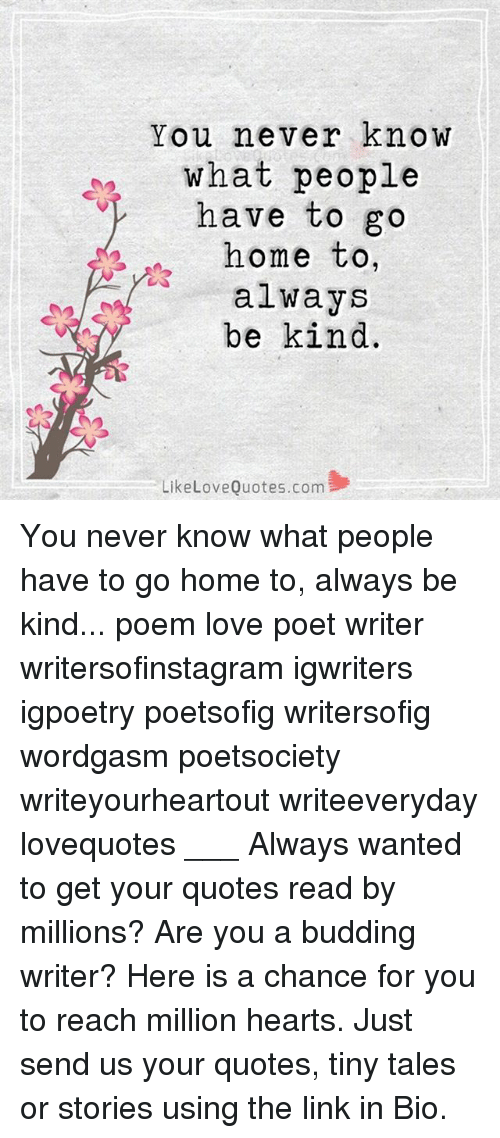 You Never Know What People Have To Go Home To Always Be Kind