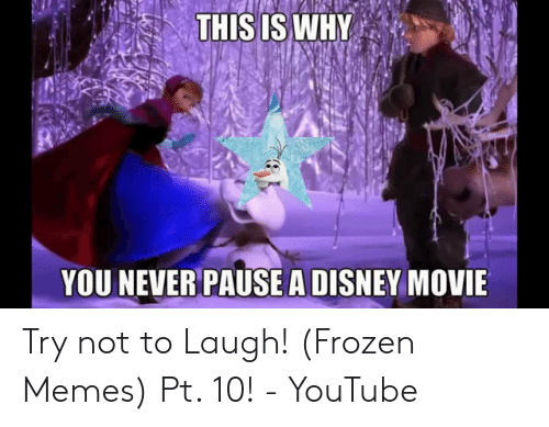 Disney, Frozen, and Memes: YOU NEVER PAUSE A DISNEY MOVIE Try not to Laugh! (Frozen Memes) Pt. 10! - YouTube