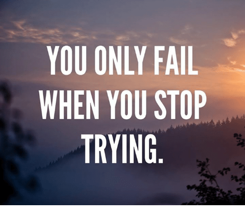 Image result for you only fail when you stop trying