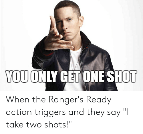 "Rangers, DnD, and One: YOU ONLY GET ONE SHOT When the Ranger's Ready action triggers and they say ""I take two shots!"""