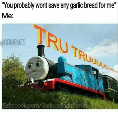 """Facebook, facebook.com, and Garlic Bread: """"You probably wont save any garlic bread for me""""  Me:  OGBMEMES  Facebook.com/Garlicbreadmemes"""