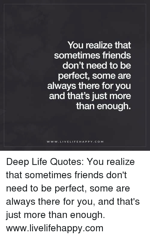 You Realize That Sometimes Friends Dont Need To Be Perfect Some Are