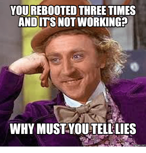you rebooted three times anditsnot working why must youtelllies com 18067636 ✅ 25 best memes about dont believe his lies meme generator