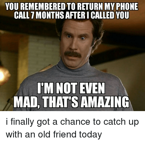 You Remembered To Return My Phone Call Monthsaftericalled