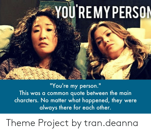 YOU REMYPERSO You\'re My Person This Was a Common Quote ...