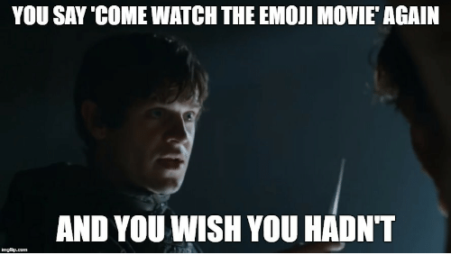 Emoji, Movie, and Watch: YOU SAY 'COME WATCH THE EMOJI MOVIE' AGAIN  AND YOUWISH YOU HADNT