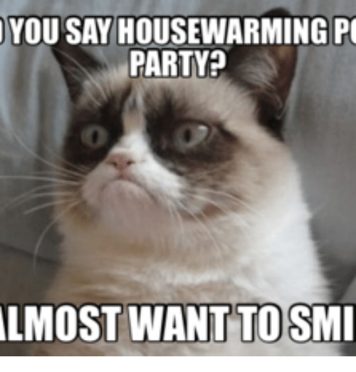 You Say Housewarming Po Party Almost Want To Smi Party Meme On Meme