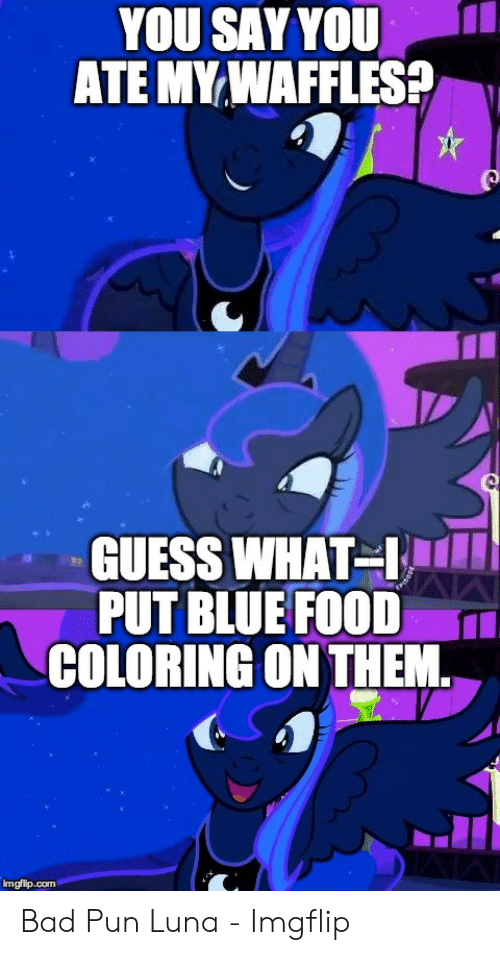 YOU SAY YOU ATE MY WAFFLES GUESS WHAT PUT BLUE FOOD COLORING ...