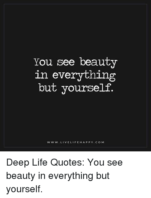 Living Life Quotes Delectable You See Beauty In Everything But Yourself WWW LIVE LIFE HAPPY COM