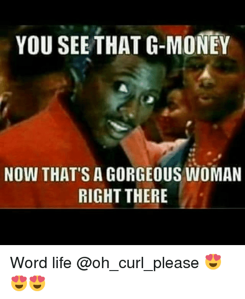 Life Memeoney You See That G Money Now S A