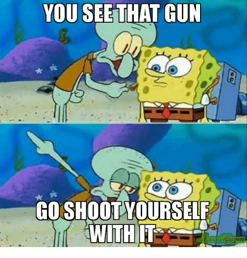 Image result for shoot yourself meme