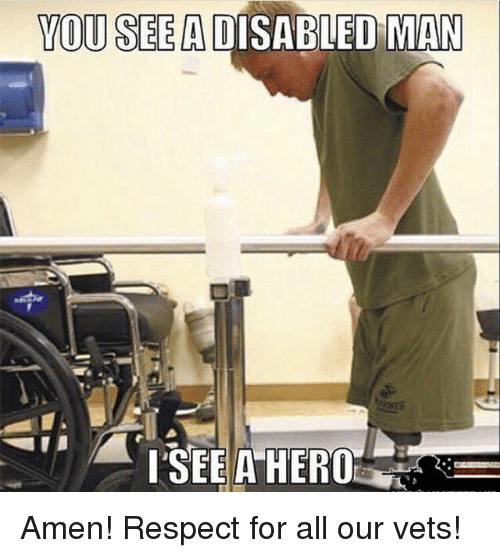 Memes, Respect, and 🤖: YOU SEEA DISABLED MAN Amen! Respect for all our vets!