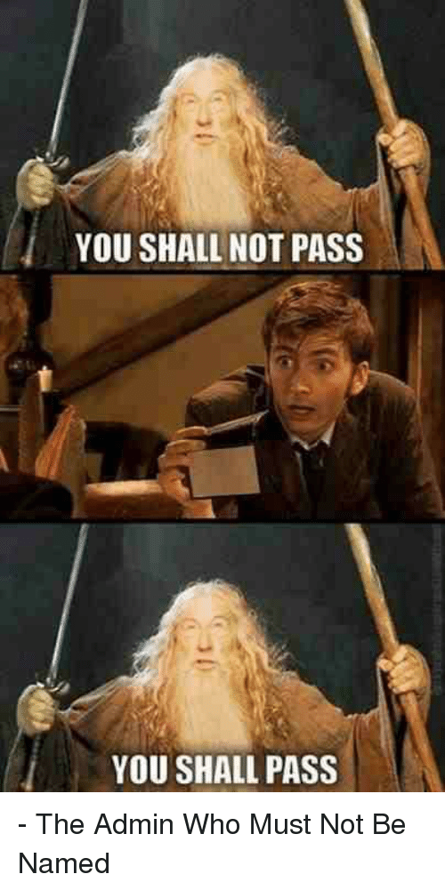 YOU SHALL NOT PASS YOU SHALL PASS - The Admin Who Must Not ...
