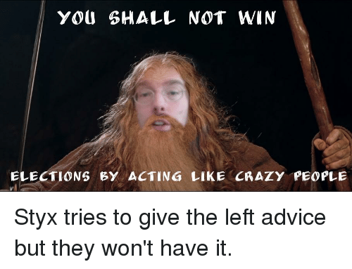 You Shall Not Win Elections By Acting Like Crazy People Advice