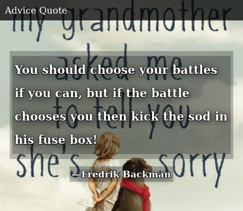 You Should Choose Your Battles if You Can but if the Battle Chooses on