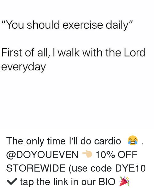 you should exercise daily first of all i walk with the lord everyday