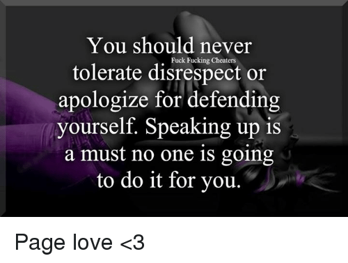 You Should Never Tolerate Disrespect Or Apologize For Defending