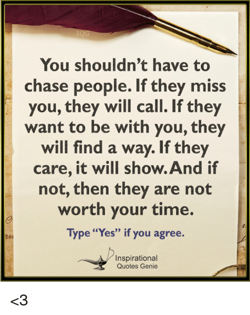 You Shouldnt Have To Chase People If They Miss You They Will Call