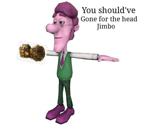 You Should've Gone for the Head Jimbo   Head Meme on ME ME