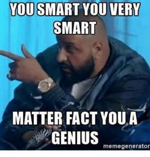 Youre A Genius Meme You Are Smart Meme,Are...