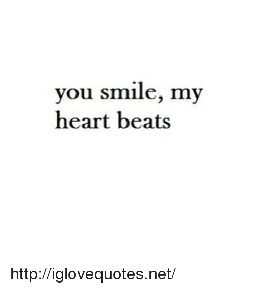 Beats, Heart, and Http: you smile, my  heart beats http://iglovequotes.net/