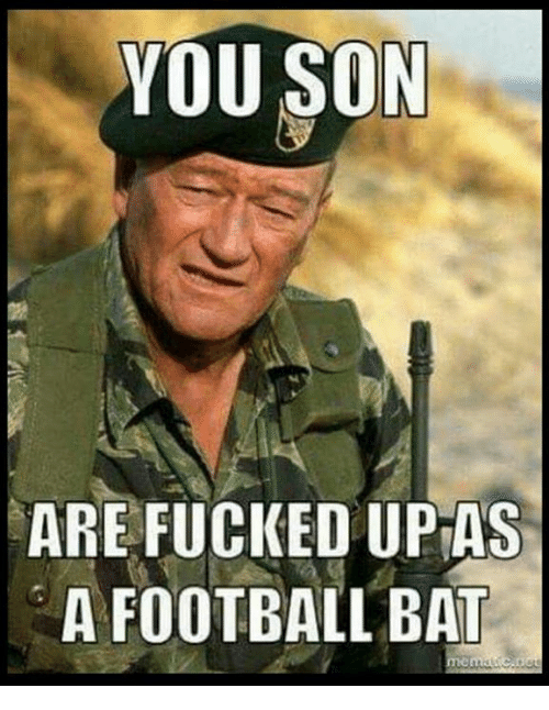 you son are fucked up as a football bat 25090319 you son are fucked up as a football bat football meme on me me