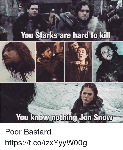 you starks are hard to kill you know nothing jon 24528998 ✅ 25 best memes about you know nothing jon snow you know