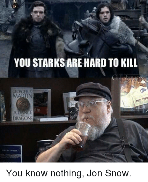 Memes, Jon Snow, and 🤖: YOU STARKSARE HARD TO KILL  RR  MAN  DRAGONS You know nothing, Jon Snow.
