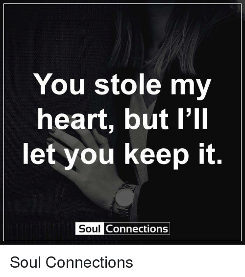 Memes, Connected, and 🤖: You stole my  heart, but I'll  let you keep it  Soul  Connections Soul Connections