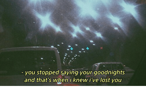 Lost, You, and Knew: you stopped saying your goodnights  and that's when i knew i've lost you