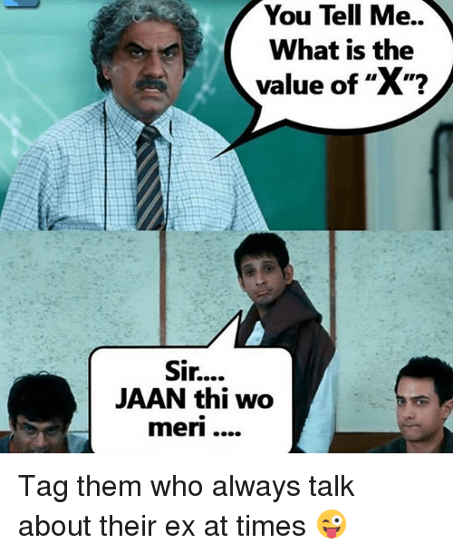 "Dekh Bhai, International, and Sir: You Tell Me.  You Tell Me.  What is the  value of ""X""?  Sir....  JAAN thi wo  meri.... Tag them who always talk about their ex at times 😜"