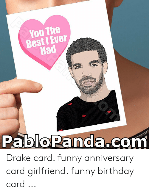 Admirable You The Best I Ever Had Pablopandacom Drake Card Funny Anniversary Funny Birthday Cards Online Fluifree Goldxyz