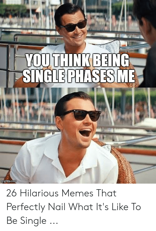 You Think Being Single Phases Me Tmgfitpcom 26 Hilarious